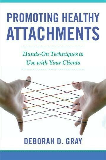 Promoting Healthy Attachments Handson Techniques To Use With Your Clients