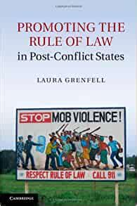 Promoting The Rule Of Law In Post Conflict States Grenfell Laura