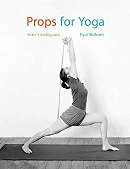 Props For Yoga A Guide To Iyengar Yoga Practice With Props Standing Poses Book 1 English Edition