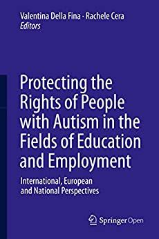 Protecting The Rights Of People With Autism In The Fields Of Education And Employment International European And National Perspectives