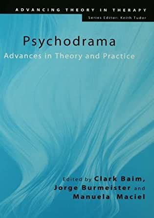 Psychodrama Advances In Theory And Practice Advancing Theory In Therapy