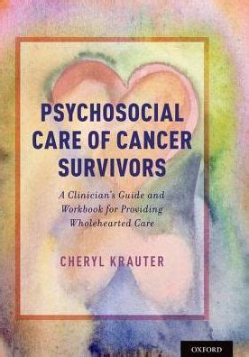 Psychosocial Care Of Cancer Survivors A Clinicians Guide And Workbook For Providing Wholehearted Care