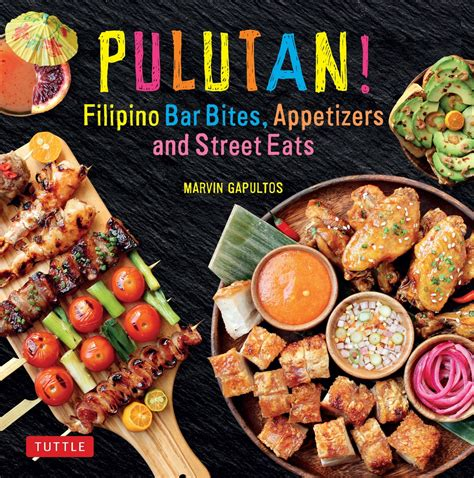Pulutan Filipino Bar Bites Appetizers And Street Eats Filipino Cookbook With Over 60 EasytoMake Recipes