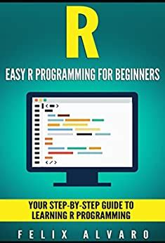 R Easy R Programming For Beginners Your Stepbystep Guide To Learning R Programming R Programming Series