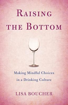 Raising The Bottom Making Mindful Choices In A Drinking Culture