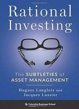 Rational Investing The Subtleties Of Asset Management Columbia Business School Publishing