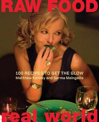 Raw FoodReal World 100 Recipes To Get The Glow