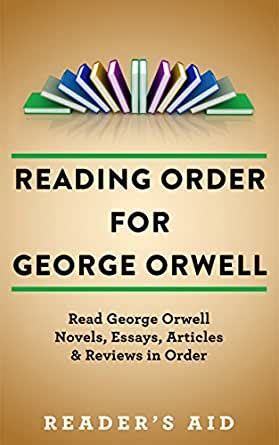 Reading Order For George Orwell Read George Orwell Novels Essays Articles Reviews In Order English Edition