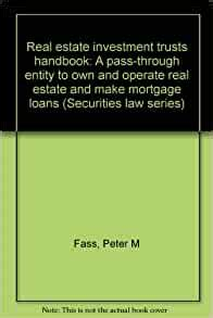 Real Estate Investment Trusts Handbook A Pass Through Entity To Own And Operate Real Estate And Make Mortgage Loans Securities Law Series