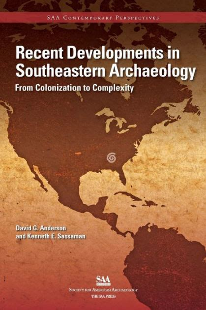 Recent Developments In Southeastern Archaeology From Colonization To Complexity By David G Anderson And Kenneth E Sassaman 2012 Paperback