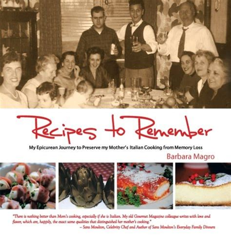 Recipes To Remember My Epicurean Journey To Preserve My Mothers Italian Cooking From Memory Loss