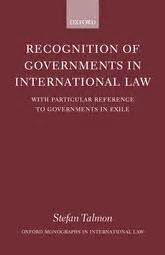 Recognition Of Governments In International Law With Particular Reference To Governments In Exile Oxford Monographs In International Law