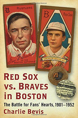 Red Sox Vs Braves In Boston The Battle For Fans Hearts 19011952