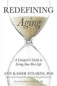 Redefining Aging A Caregivers Guide To Living Your Best Life