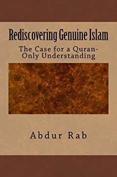 Rediscovering Genuine Islam The Case For A Quranonly Understanding English Edition