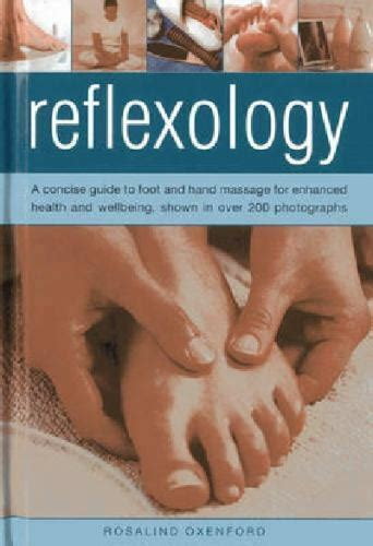 Reflexology A Concise Guide To Foot And Hand Massage For Enhanced Health And Wellbeing Shown In Over 200 Photographs
