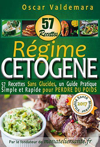 Regime Cetogene 57 Recettes Sans Glucides Un Guide Pratique Simple ...
