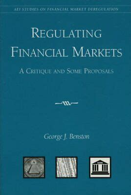 Regulating Financial Markets A Critique And Some Proposals