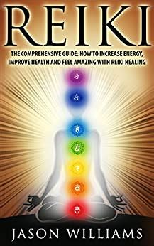Reiki The Comprehensive Guide How To Increase Energy Improve Health And Feel Amazing With Reiki Healing English Edition