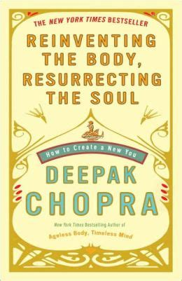 Reinventing The Body Resurrecting The Soul How To Create A New Self