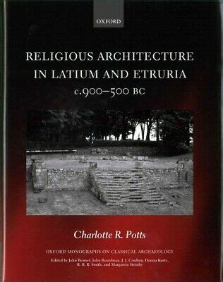 Religious Architecture In Latium And Etruria C 900 500 Bc Oxford Monographs On Classical Archaeology