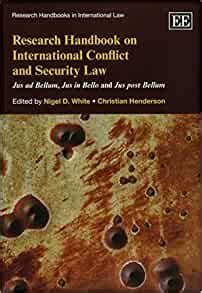 Research Handbook On International Conflict And Security Law Jus Ad Bellum Jus In Bello And Jus Post Bellum