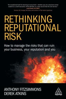Rethinking Reputational Risk How To Manage The Risks That Can Ruin Your Business Your Reputation And You