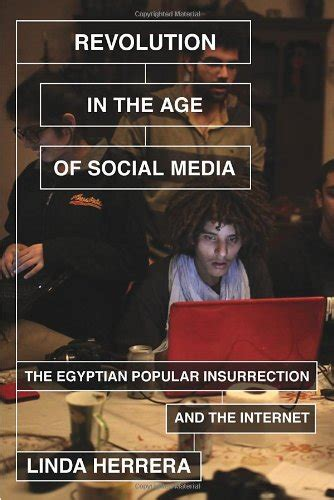 Revolution In The Age Of Social Media The Egyptian Popular Insurrection And The Internet