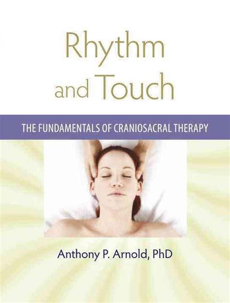 Rhythm And Touch The Fundamentals Of Craniosacral Therapy