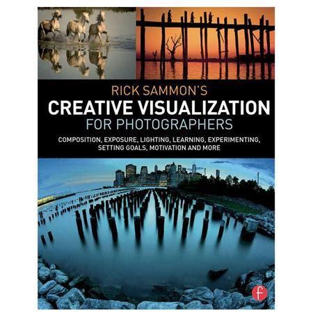 Rick Sammon S Creative Visualization For Photographers Composition ...