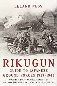Rikugun Guide To Japanese Ground Forces 19371945 Volume 1 Tactical Organization Of Imperial Japanese Army Navy Ground Forces