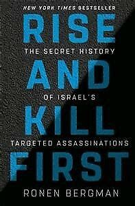 Rise And Kill First The Secret History Of Israels Targeted Assassinations
