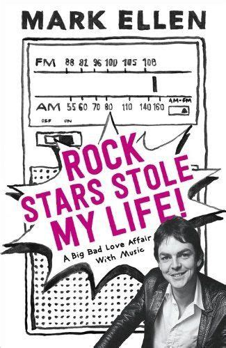 Rock Stars Stole My Life A Big Bad Love Affair With Music