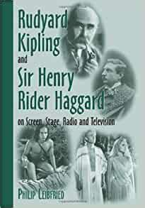 Rudyard Kipling And Sir Henry Rider Haggard On Screen Stage Radio And Television
