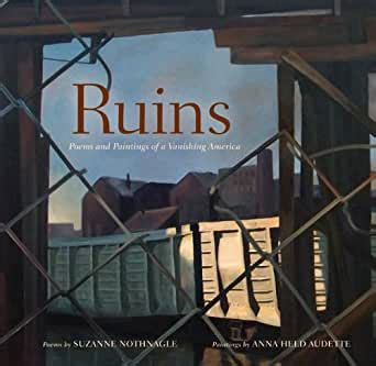 Ruins Poems And Paintings Of A Vanishing America