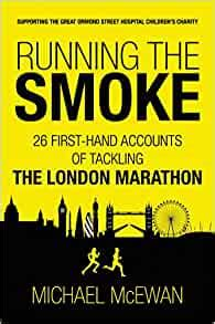 Running The Smoke 26 Firsthand Accounts Of Tackling The London Marathon English Edition