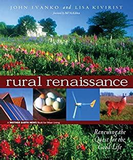 Rural Renaissance Renewing The Quest For The Good Life Wiser Living English Edition