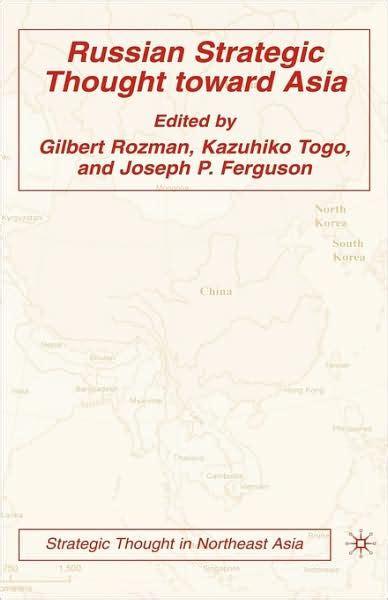 Russian Strategic Thought Toward Asia Rozman Gilbert Togo Kazuhiko ...