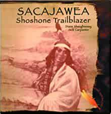 Sacajawea Shoshone Trailblazer Famous Native Americans By