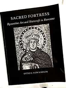 Sacred Fortress Byzantine Art And Statecraft In Ravenna With A New Preface
