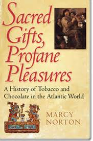 Sacred Gifts Profane Pleasures A History Of Tobacco And Chocolate In The Atlantic World