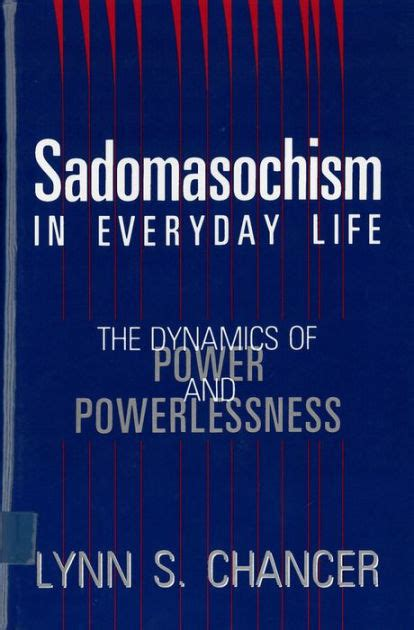Sadomasochism In Everyday Life The Dynamics Of Power And Powerlessness