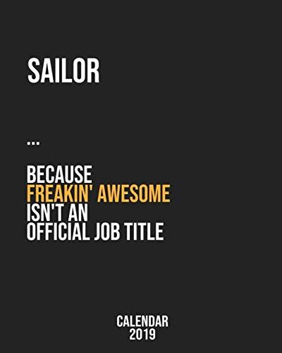 Sailor Because Freakin Awesome Isnt An Official Job Title Calendar 2019 Monthly Weekly Planner Jan Dec 2019