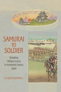 Samurai To Soldier Remaking Military Service In Nineteenth Century Japan