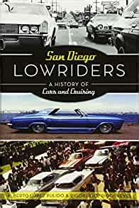 San Diego Lowriders A History Of Cars And Cruising American Heritage