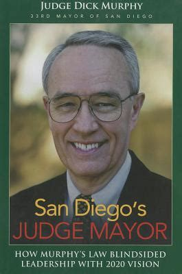 San Diegos Judge Mayor How Murphys Law Blindsided Leadership With 2020 Vision