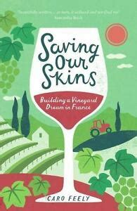 Saving Our Skins Building A Vineyard Dream In France The Caro Feely Wine Collection