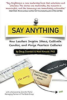 Say Anything How Leaders Inspire Ideas Cultivate Candor And Forge Fearless Cultures