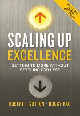 Scaling Up Excellence Getting To More Without Settling For Less