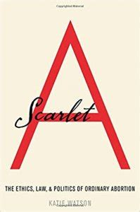 Scarlet A The Ethics Law And Politics Of Ordinary Abortion English Edition